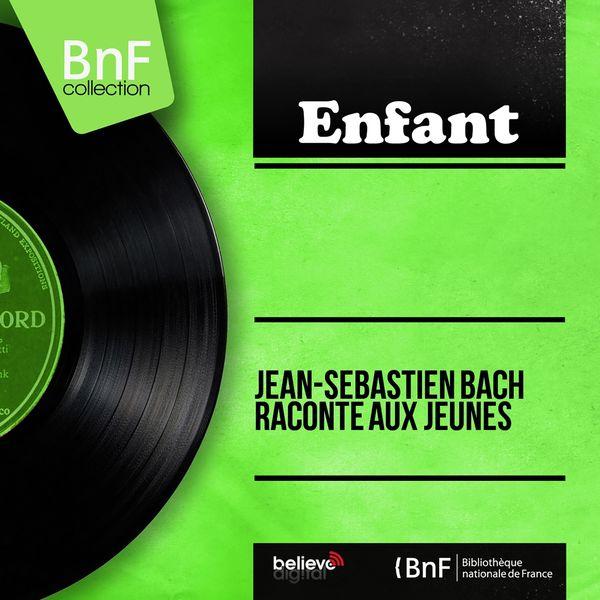 Various Artists - Jean-Sébastien Bach raconté aux jeunes (Mono Version)