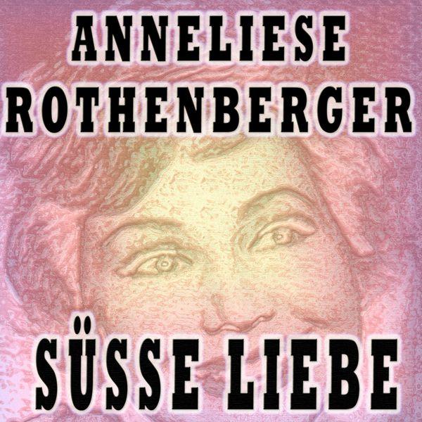 Anneliese Rothenberger - SÜSSE LIEBE