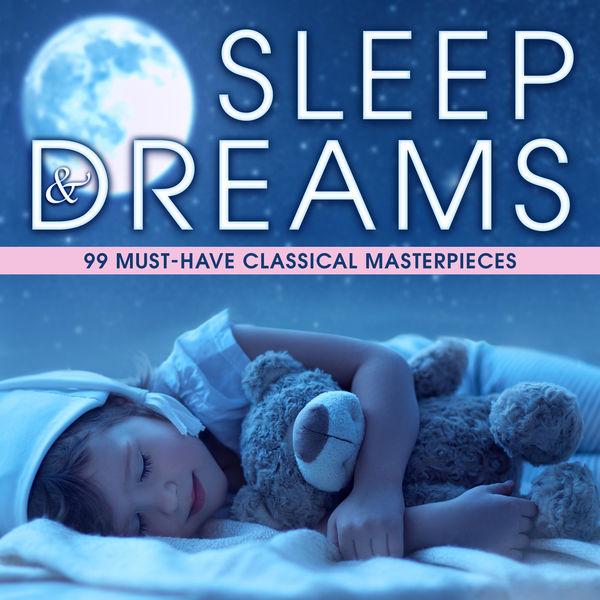 Various Interprets - Sleep & Dreams: 99 Must-Have Classical Masterpieces