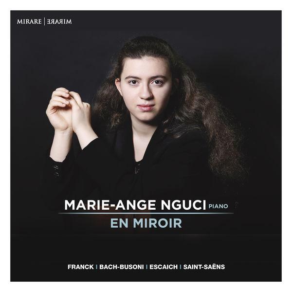 Marie-Ange Nguci - En Miroir (Franck, Bach-Busoni, Escaich, Saint-Saëns)