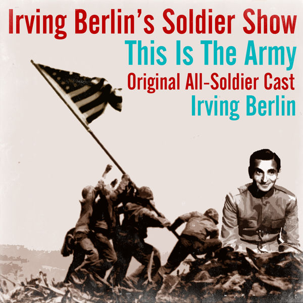 Irving Berlin - Irving Berlin's Soldier Show This Is the Army (Original All-Soldier Cast)