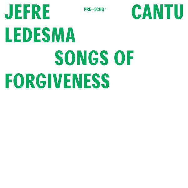 Jefre Cantu-Ledesma - Songs Of Forgiveness