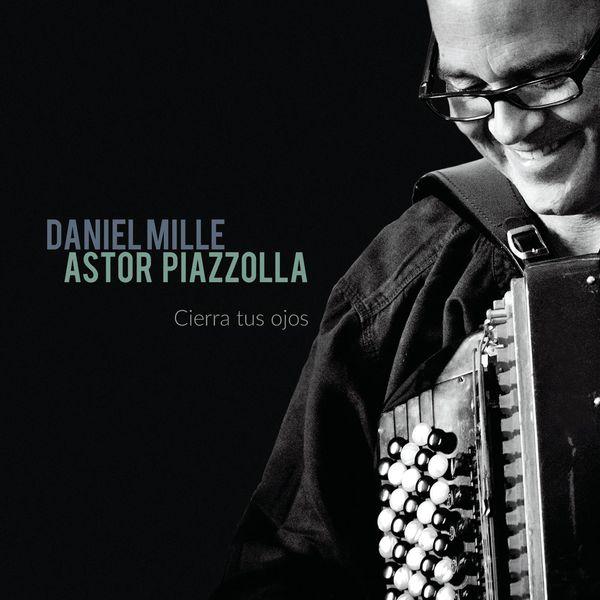Daniel Mille - Astor Piazzolla : Cierra tus ojos