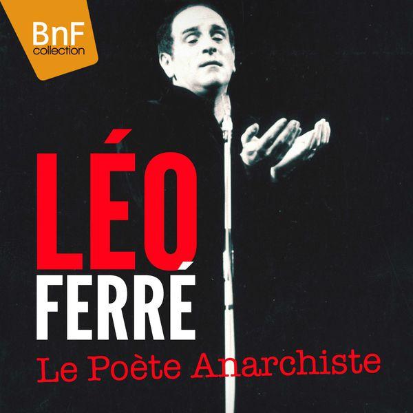 Léo Ferré - Léo Ferré - Le poète anarchiste