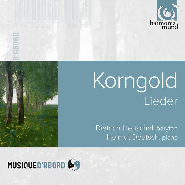 Dietrich Henschel - Erich Wolfgang Korngold : Lieder