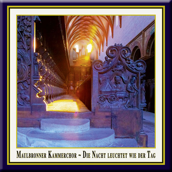 Maulbronner Kammerchor - Die Nacht Leuchtet Wie der Tag