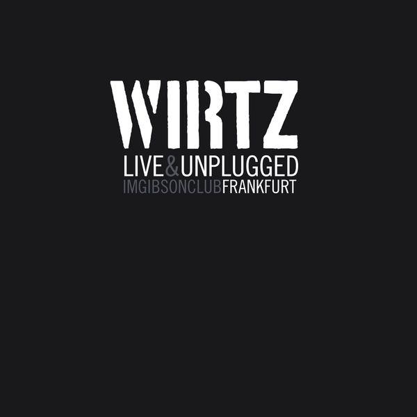 Wirtz - Live & Unplugged im Gibson Club Frankfurt