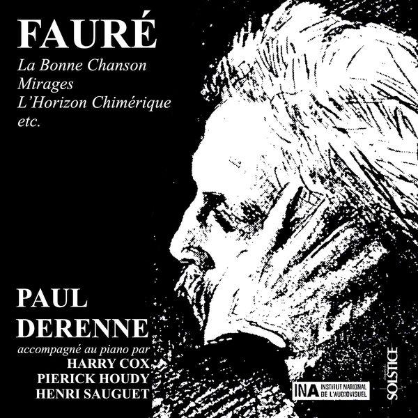 Paul Derenne|Fauré : La Bonne Chanson, Mirages, L'Horizon chimérique...