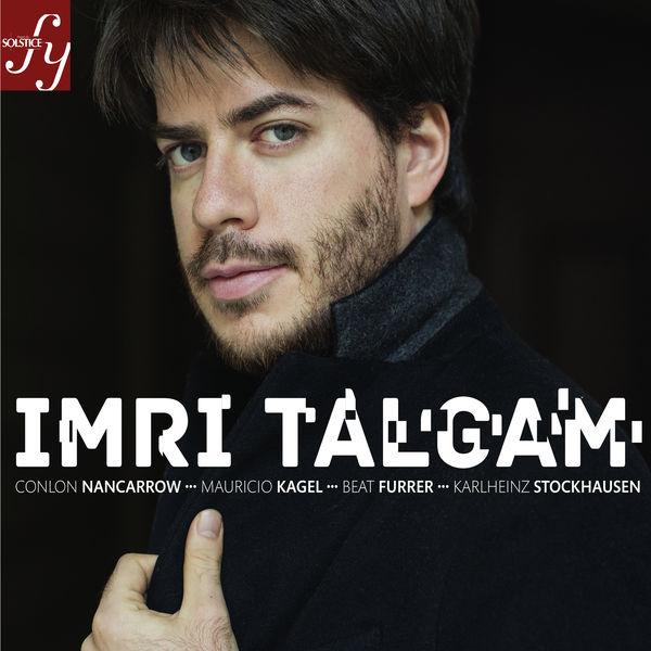 Imri Talgam - Talgam plays Nancarrow, Kagel, Furrer, Stockhausen