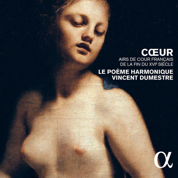 Vincent Dumestre - Cœur, airs de cour français de la fin du XVIe siècle