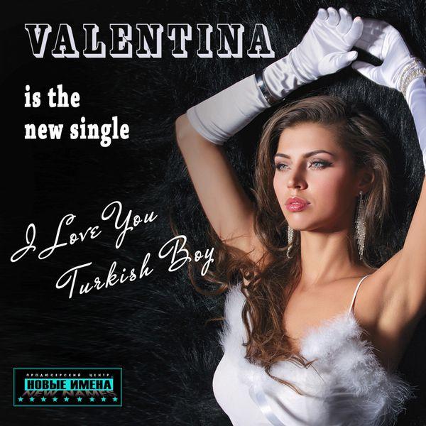Valentina - I Love You Turkish Boy