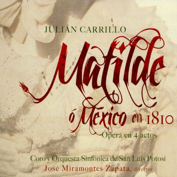 Coro y Orquesta Sinfónica de San Luis Potosí - Matilde, o México en 1810