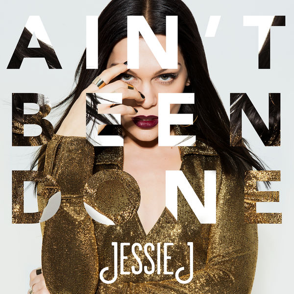 Ain't Been Done Jessie J