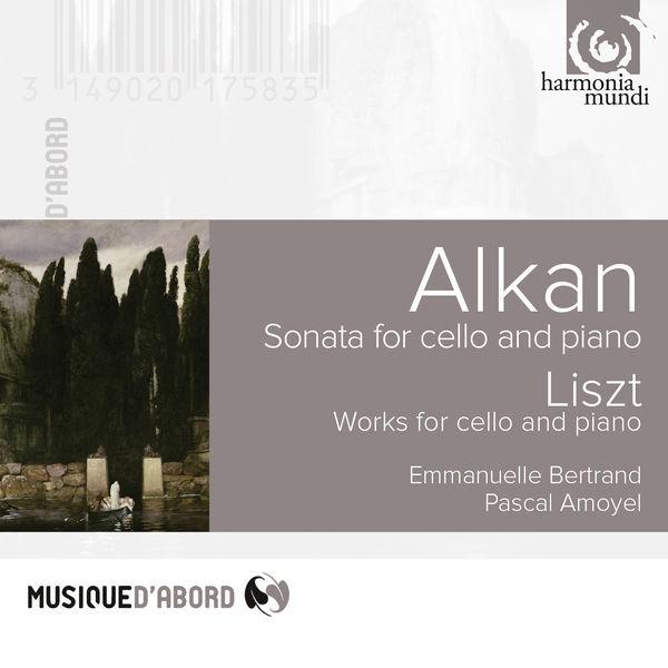 Emmanuelle Bertrand - Charles-Valentin Alkan : Sonata for Cello and Piano - Liszt : Works for Cello and Piano