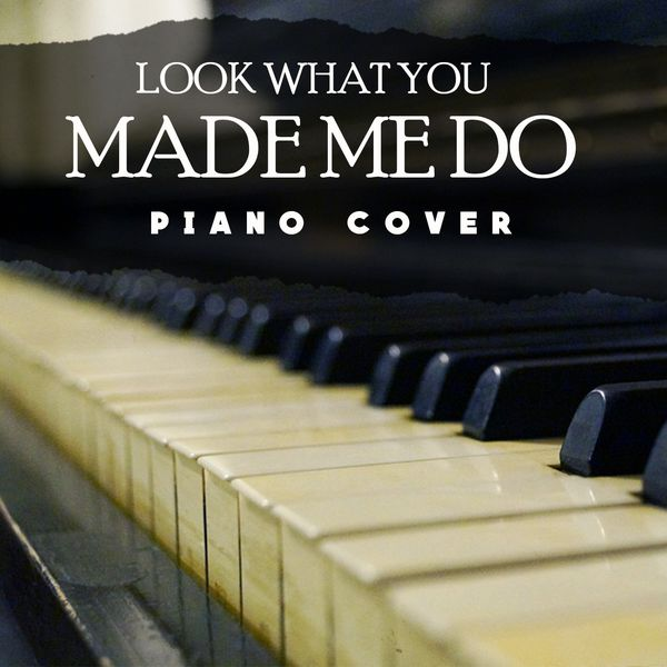 Look What You Made Me Do (Taylor Swift Piano Cover) | Look What You