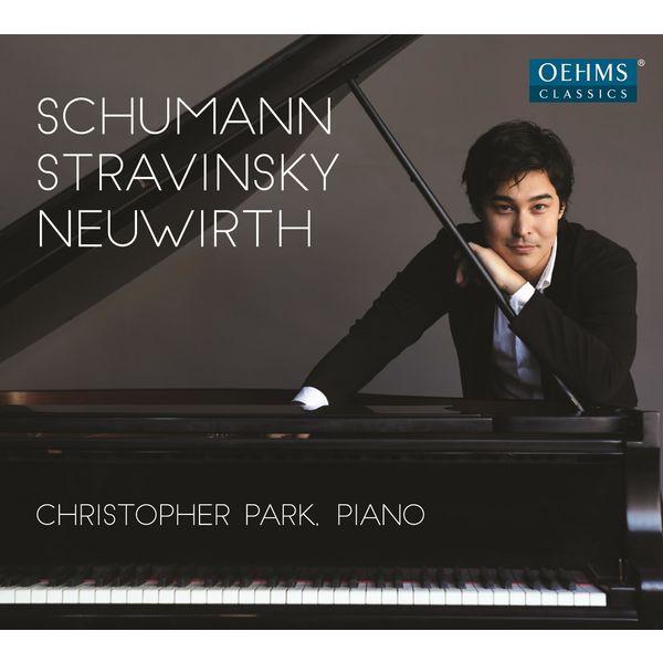 Christopher Park - Schumann, Stravinsky & Neuwirth: Piano Works