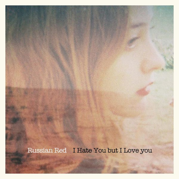 Russian Red - I Hate You But I Love You