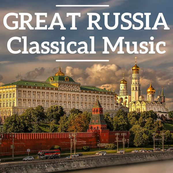 Peter Ilych Tchaikovsky - Great Russia Classical Music