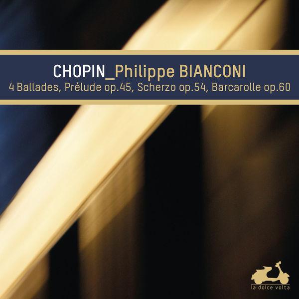Philippe Bianconi - Frédéric Chopin : 4 Ballades, Prelude Op.45, Scherzo Op.54 & Barcarolle Op.60