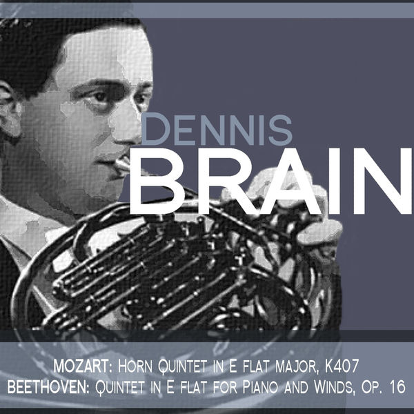 Dennis Brain - Mozart: Horn Quintet in E Flat Major, K. 407 - Beethoven: Quintet in E Flat for Piano and Winds, Op. 16