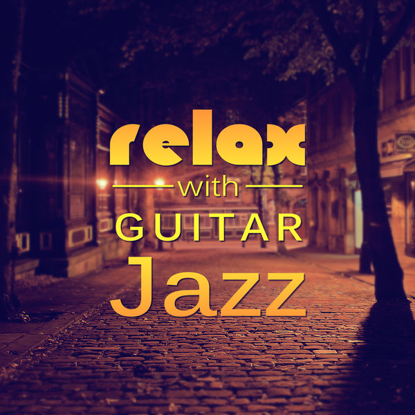 Album Relax with Guitar Jazz – Smooth Jazz, Sensual Sounds, Relaxing Music, Chilled Jazz ...