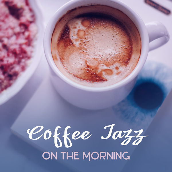 Coffee Jazz on The Morning – Instrumental Jazz, Mellow Sounds of