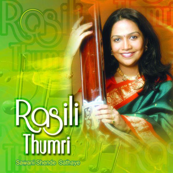 Rasili Thumri | Sawani Shende Sathaye – Download and listen to the album