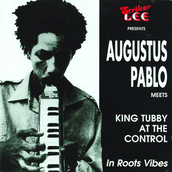 Augustus Pablo and King Tubby - Augustus Pablo Meets King Tubby At the Control - In Roots Vibes