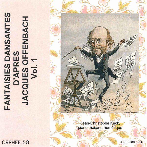 Jean-Christophe Keck - Fantaisies dansantes d'après Jacques Offenbach, Vol. 1 (Piano mécano-numérique)