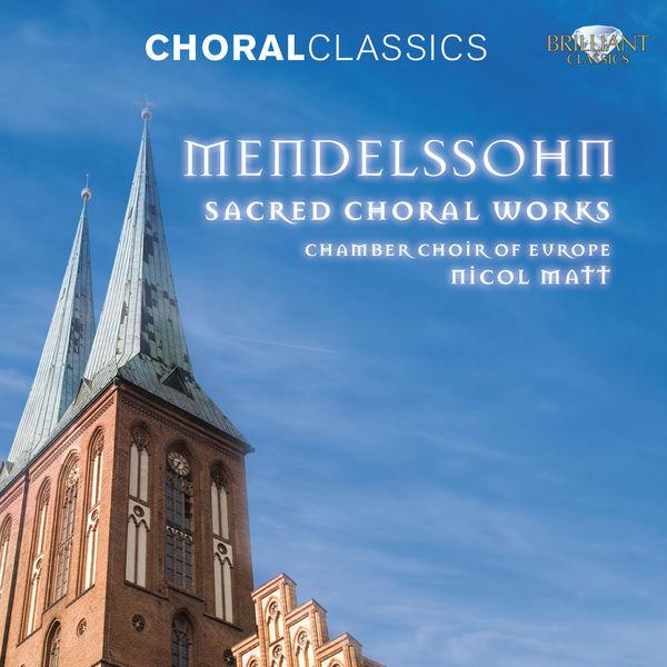 Nicol Matt - Felix Mendelssohn : Sacred Choral Works