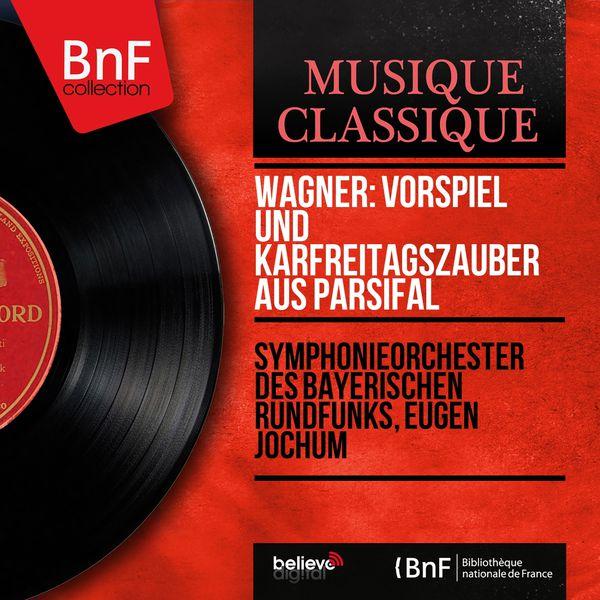Symphonieorchester Des Bayerischen Rundfunks - Wagner: Vorspiel und Karfreitagszauber aus Parsifal (Stereo Version)