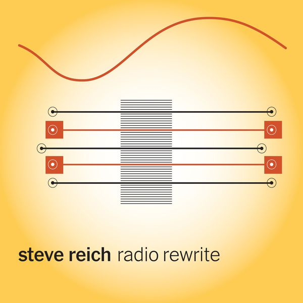 Steve Reich - Steve Reich : Radio Rewrite - Electric Counterpoint - Piano Counterpoint