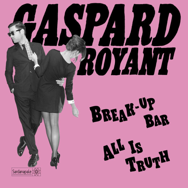 Gaspard Royant - Break-Up Bar / All Is Truth - Single