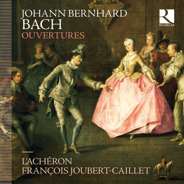 François Joubert-Caillet - Johann Bernhard Bach: Ouvertures