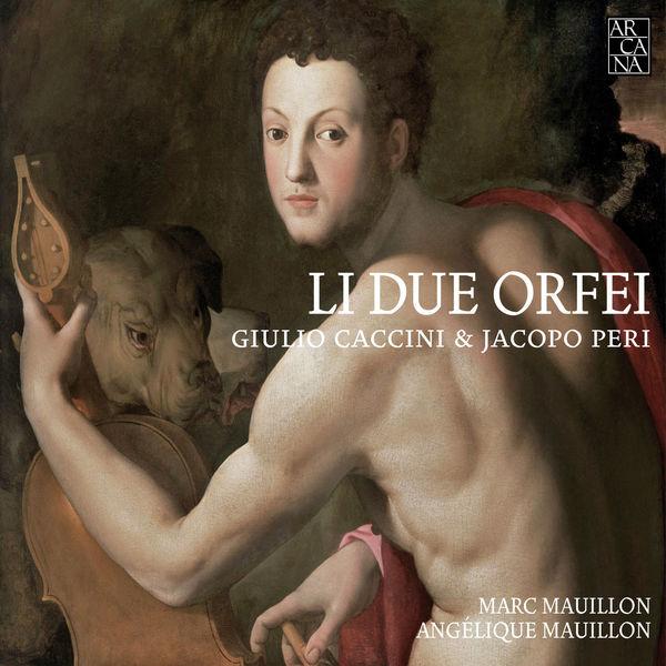 Marc Mauillon - Giulio Caccini & Jacopo Peri : Li due orfei