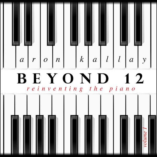 Aron Kallay - Beyond 12: Reinventing the Piano, Vol. 1