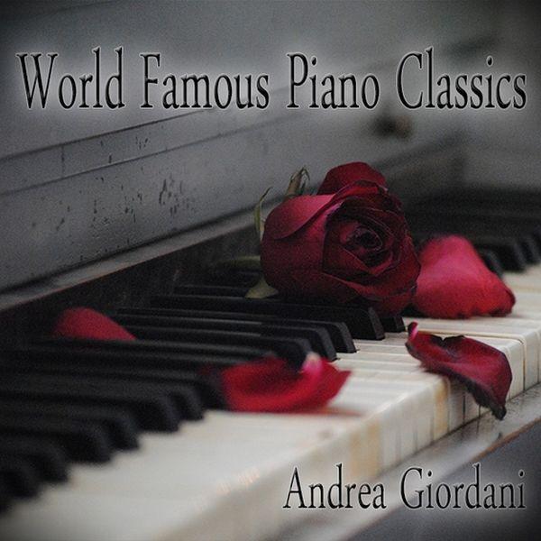 Andrea Giordani - World Famous Piano Classics (Beethoven, Mozart, Chopin, Einaudi, Tiersen, Debussy, Schubert & Tschaikowsky)
