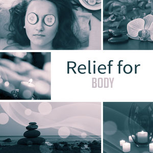 Relief for Body – Music for Massage, Wellness, Spa Relaxation, Pure Mind, Healing Body, Nature Sounds, Restful Water, Soothing Music, Stress Free