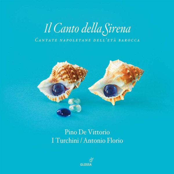 Antonio Florio - Il Canto della Sirena: Cantate Napoletane dell'Eta Barocca