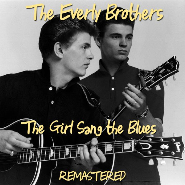 The Everly Brothers - The Girl Sang the Blues