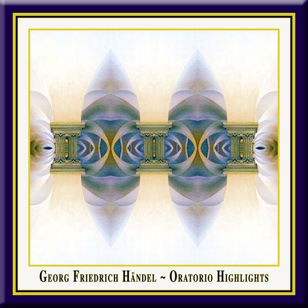Georg Friedrich Händel - Georg Friedrich Handel: Oratorio Highlights