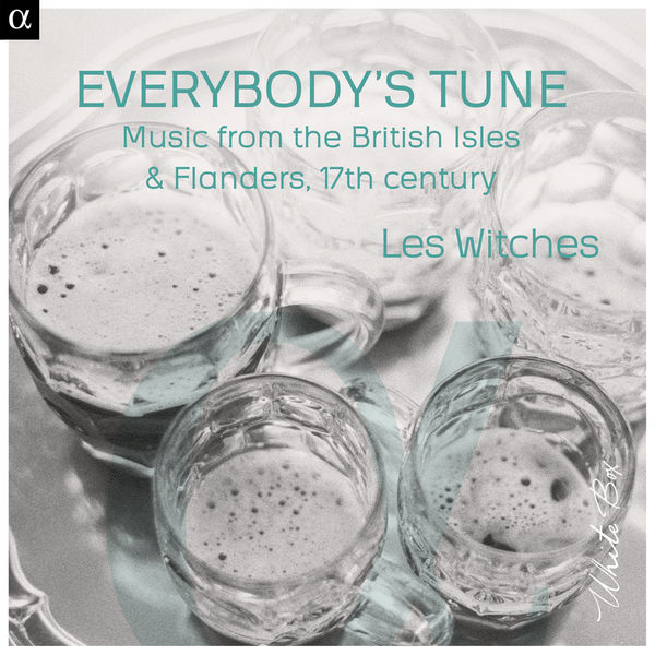 Les Witches - Everybody's Tune : Music from the British Isles & Flanders, 17th Century