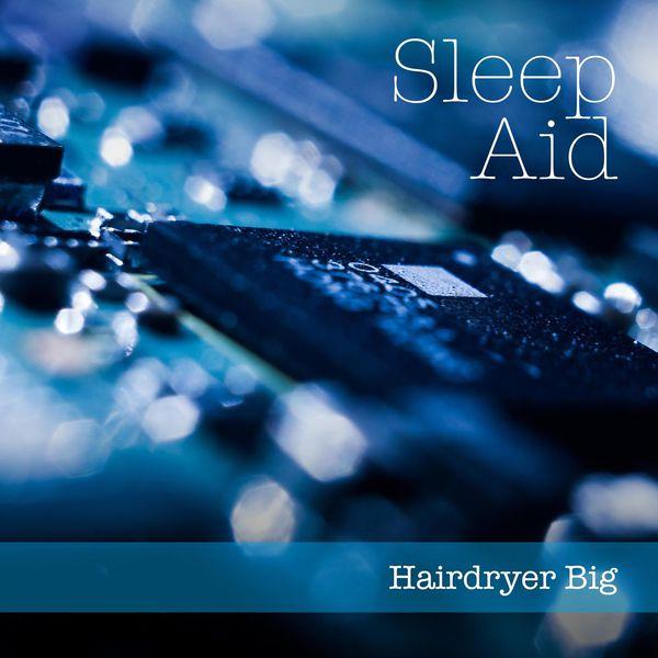 Sleep Aid|Hairdryer Big