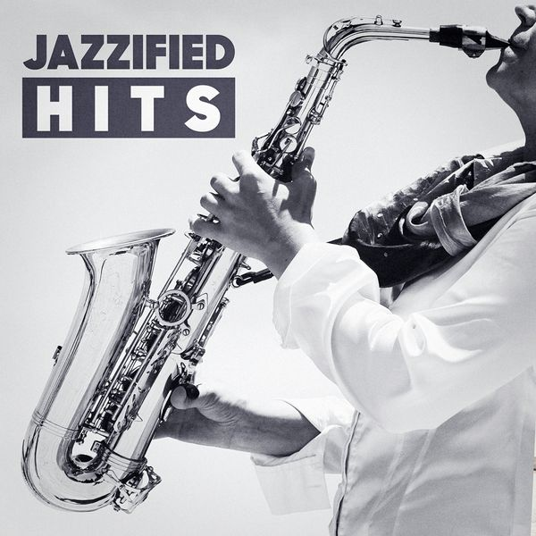 Relaxing Instrumental Jazz Ensemble - Jazzified Hits (Top 40 Hits With A Jazzy Twist)