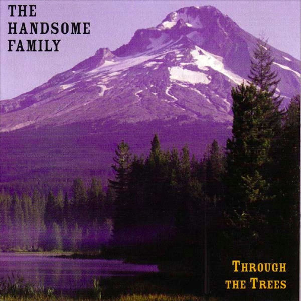 The Handsome Family - Through The Trees
