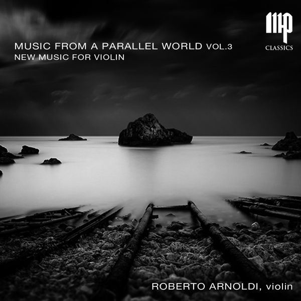 Roberto Arnoldi - Music from a Parallel World, Vol. 3: New Music for Violin