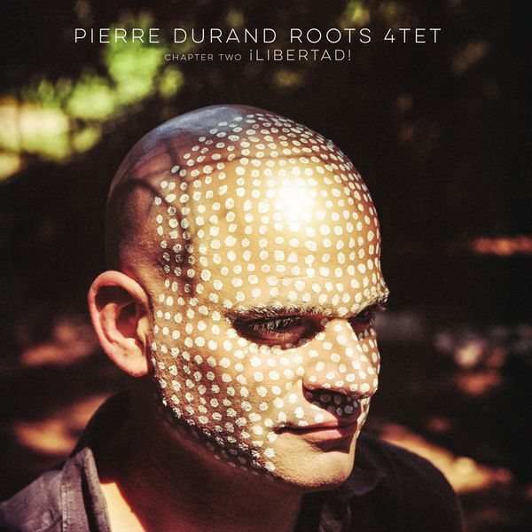 Pierre Durand Roots Quartet - Chapter Two: Libertad!