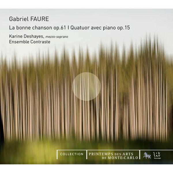 Ensemble Contraste - Fauré: La Bonne Chanson, Op. 61 & Quatuor avec piano, Op. 15