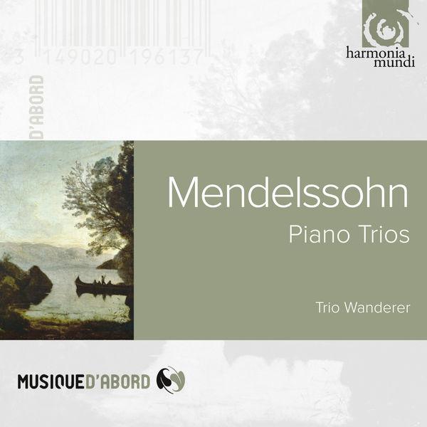 Trio Wanderer - Felix Mendelssohn : Piano Trios