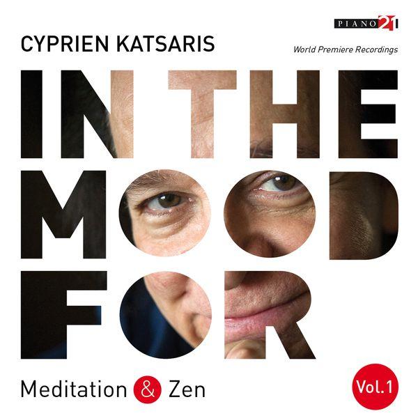 Cyprien Katsaris - In the Mood for Meditation & Zen, Vol. 1: Pachelbel, Bach, Borodin, Massenet, Strauss, Rachmaninoff... (Classical Piano Hits)